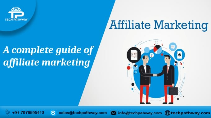 A Complete Guide Of Affiliate Marketing – Tech Pathway Blog