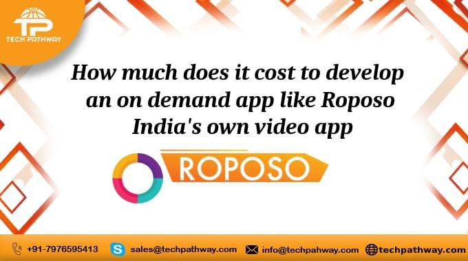 How much does it cost to develop an on-demand app like Roposo – India's own video app