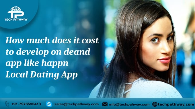 How much does it cost to develop an on-demand app like Happn – Local Dating App