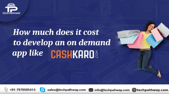 How much does it cost to develop an on-demand app like CashKaro