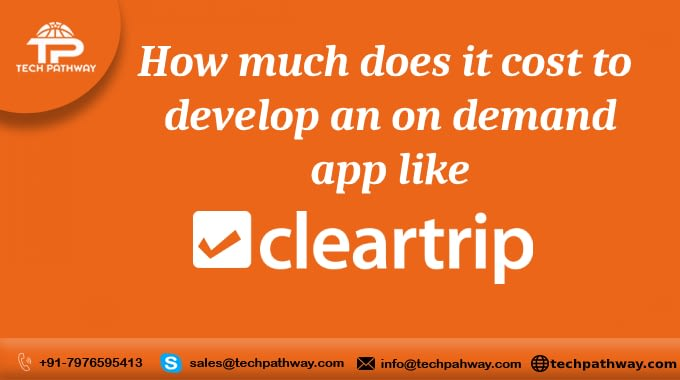 How much does it cost to develop an on-demand app like Cleartrip