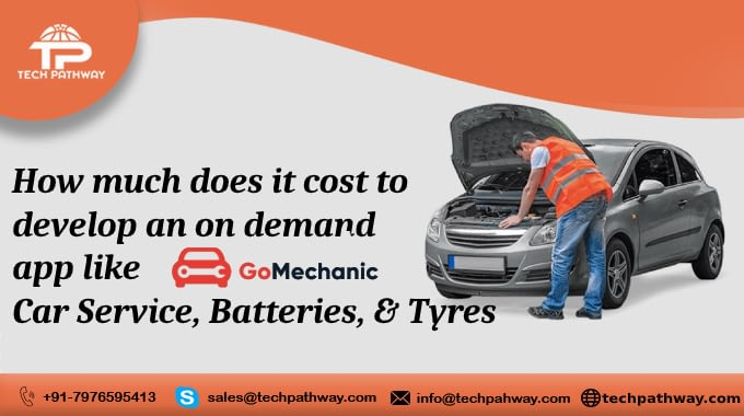 How much does it cost to develop an on-demand app like GoMechanic - Car Service, Batteries, & Tyres
