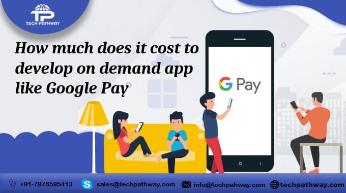 How much does it cost to develop an on-demand payment app like Google Pay
