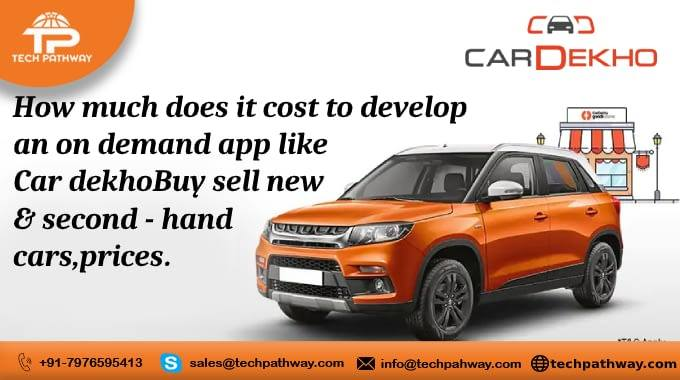 How much does it cost to develop an on-demand app like Car Dekho:- Buy sell new & second - hand cars, prices