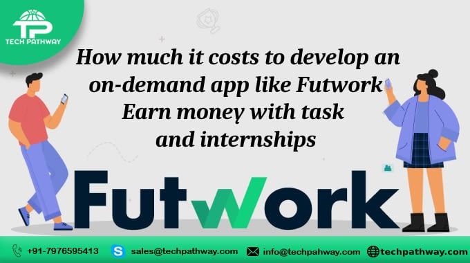 How much does it cost to develop an on-demand app like Futwork – Earn money with task and internships