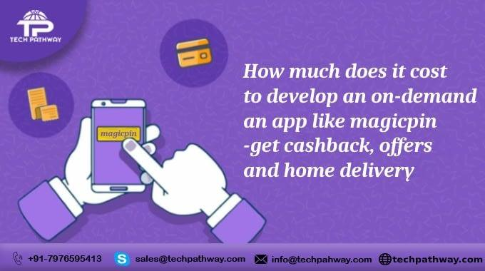 How much does it cost to develop an on-demand app like Magicpin- get cashback, offers and home delivery