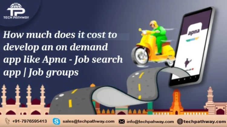 How much does it cost to develop an on-demand app like Apna-job search app | job groups