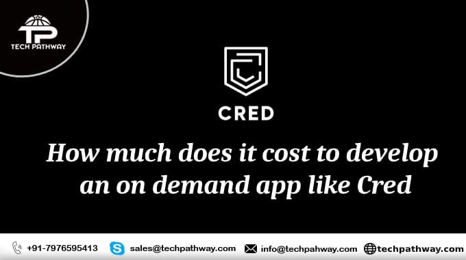 How much does it cost to develop an on-demand app like CRED