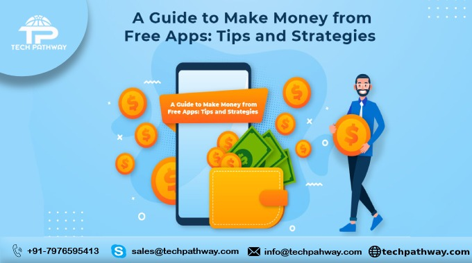 A Guide to Make Money from Free Apps: Tips and Strategies