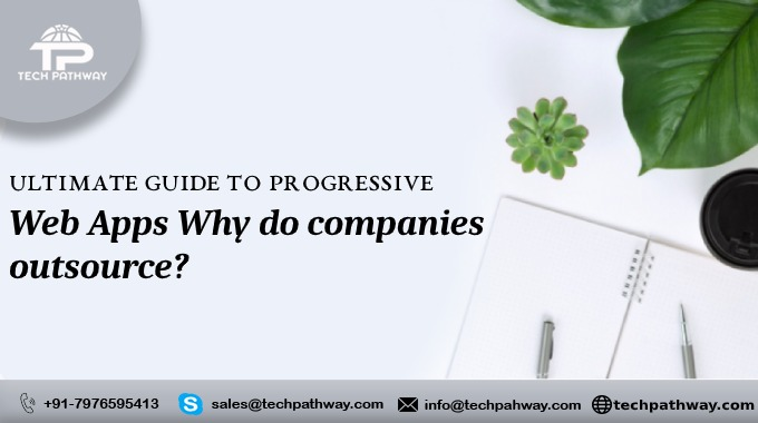 Ultimate guide to progressive web apps why do companies outsource?
