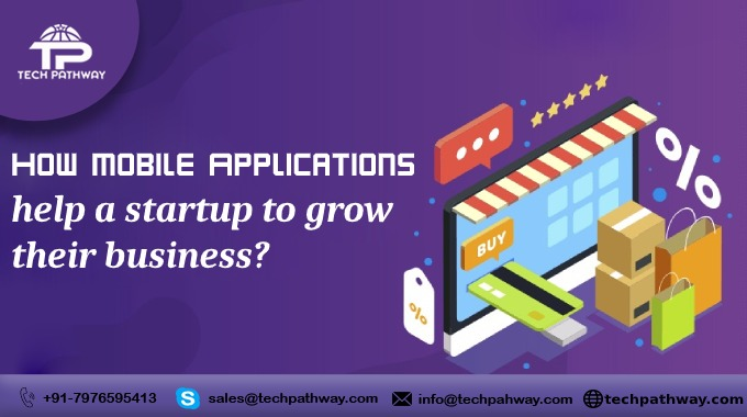 How Mobile Applications help a startup to grow their business?