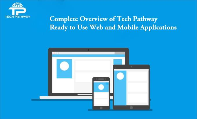Complete Overview of Tech Pathway Ready to Use Web and Mobile Applications