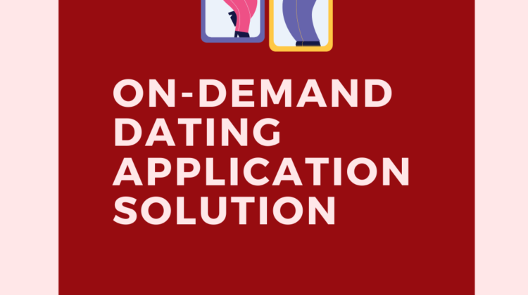 On-Demand Dating Application Solution